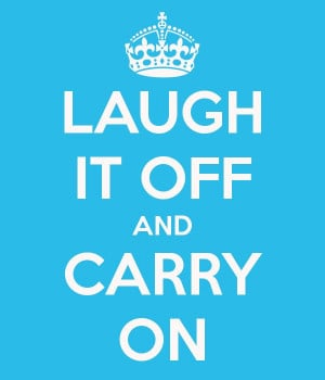 LAUGH IT OFF AND CARRY ON