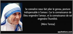 ... amour, et la connaissance de soi engendre l'humilité. - Mère Teresa