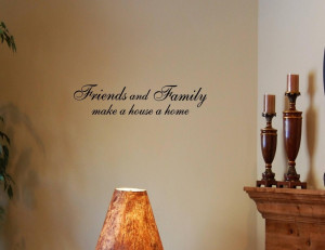 Friends-and-Family-make-a-house-a-home-Vinyl-wall-decals-quotes ...