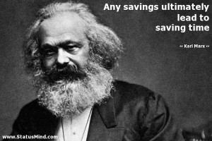 Any savings ultimately lead to saving time - Karl Marx Quotes ...