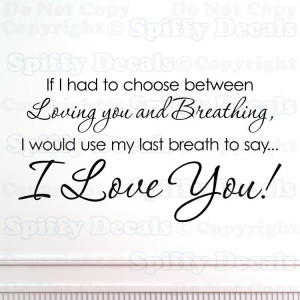 LOVE YOU IF I HAD TO CHOOSE BREATHING Quote Vinyl Wall Decal Decor
