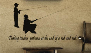 1008-Q 'Fishing teaches patience at the end of a rod and reel' Quote ...