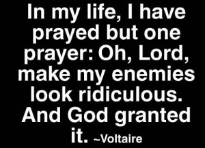... /2012/10/Funny-Quote-Make-my-enemies-look-ridiculous-Voltaire.jpg
