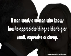 man wants a woman who knows how to appreciate things either big or ...