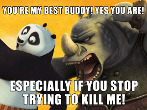 You're My Best Buddy!|Yes you are! Especially if you stop trying to ...