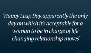 Happy Leap Day, apparently the only day on which it's acceptable for ...