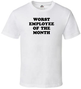 funny-t-shirt-WORST-EMPLOYEE-OF-THE-MONTH-joke-quote-work-humor ...
