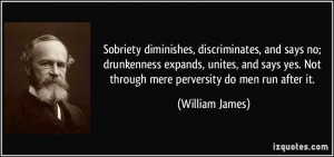 Sobriety diminishes, discriminates, and says no; drunkenness expands ...