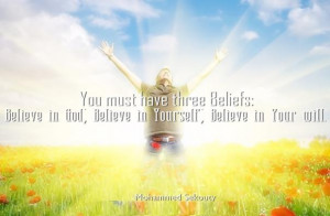 must have 3 Beliefs: Believe in God, Believe in Yourself and Believe ...