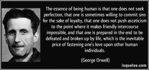 The essence of being human is that one does not seek perfection, that ...