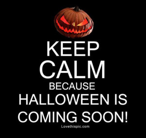 Keep calm because halloween is coming soon quotes quote keep calm ...