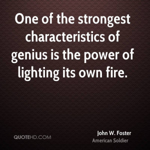 One of the strongest characteristics of genius is the power of ...