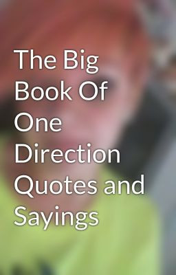 The Big Book Of One Direction Quotes and Sayings