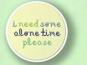 Need Some Time Alone Quotes http://www.etsy.com/listing/49619929/i ...
