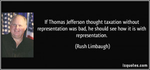 ... was bad, he should see how it is with representation. - Rush Limbaugh