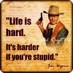 John wayne, quotes, sayings, life is hard, great quote