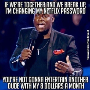 photo Funny-Kevin-Hart-Netflix-Break-Up-Money-Changing-My-Password ...
