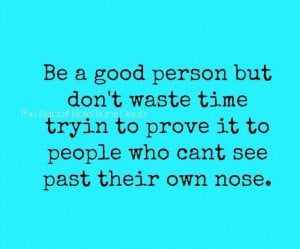 No need to prove yourself to others!