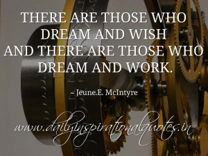 There are those who dream and wish and there are those who dream and ...