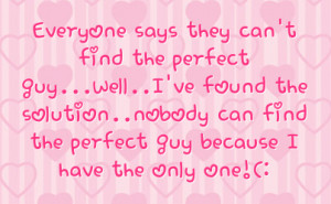 ... Can Find The Perfect Guy Because I Have The Only One Facebook Quote