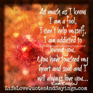 ... you… You have touched my heart and soul and I will always love you