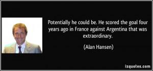 More Alan Hansen Quotes