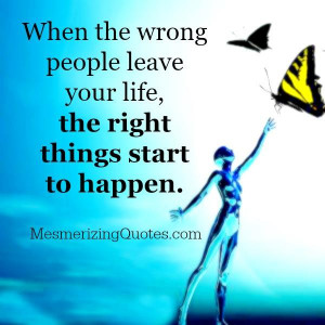 ... wrong people leave your life | Mesmerizing QuotesMesmerizing Quotes