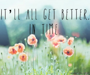 It'll all get better in time.