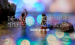Tanning Quotes And Sayings The tans will fade,