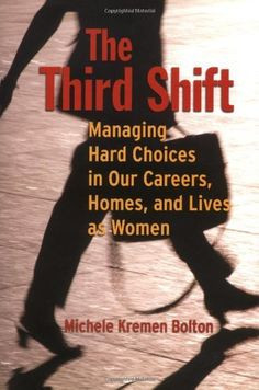 The Third Shift: Managing Hard Choices in Our Careers, Homes, and ...