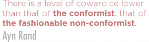 There is a level of cowardice lower than that of the conformist: that ...