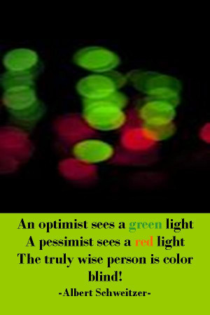 An optimist sees a green light a pessimist sees a red light
