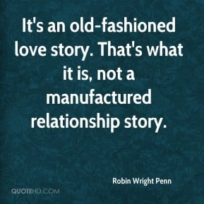Robin Wright Penn - It's an old-fashioned love story. That's what it ...