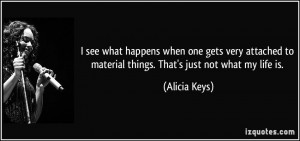 ... to material things. That's just not what my life is. - Alicia Keys