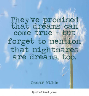 ... that dreams can come true but oscar wilde oscar wilde quotes 17720 3