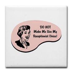 Receptionist Voice Tile Coaster on CafePress.com More