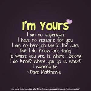 Yours Quotes http://www.mydearvalentine.com/picture-quotes/i-m-yours ...