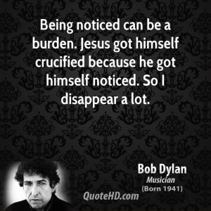 bob-dylan-bob-dylan-being-noticed-can-be-a-burden-jesus-got-himself ...
