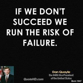 dan-quayle-vice-president-quote-if-we-dont-succeed-we-run-the-risk-of ...