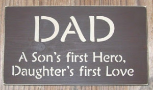 Dad A Son's First Hero,Daughter's First Love ~ Father Quote