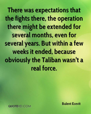 There was expectations that the fights there, the operation there ...