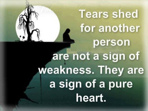QUOTES BOUQUET: Tears Are A Sign Of A Pure Heart...
