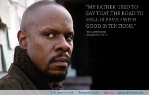 "The road to hell …"" Benjamin Sisko"