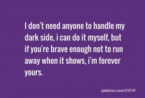 Image for Quote #31619: I don't need anyone to handle my dark side, i ...