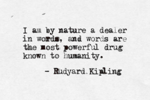 am by nature a dealer in words, and words are the most powerful drug ...