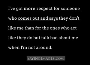 Respect For Someone Who Comes Out And Says They Don't Like Me: Quote ...