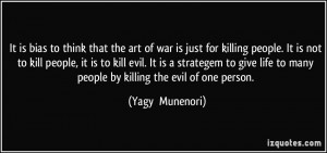 the art of war is just for killing people. It is not to kill people ...