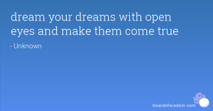 dream your dreams with open eyes and make them come true