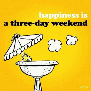 Happiness is a three-day weekend