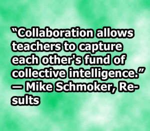 """... Fund Of Collective Intelligence """" - Mike Schmoker ~ Teamwork Quote"""